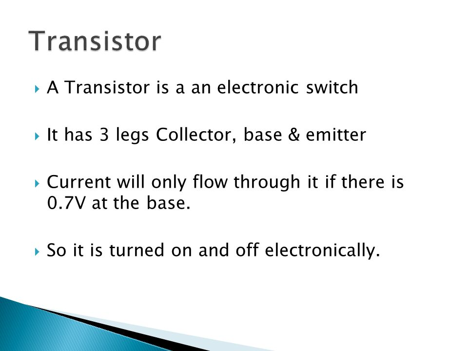 Transistor A Transistor is a an electronic switch