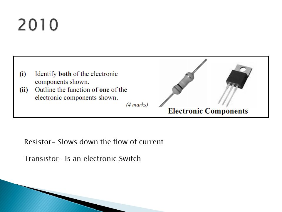 2010 Resistor- Slows down the flow of current