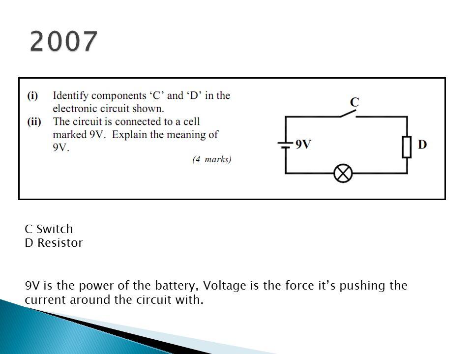 2007 C Switch. D Resistor.