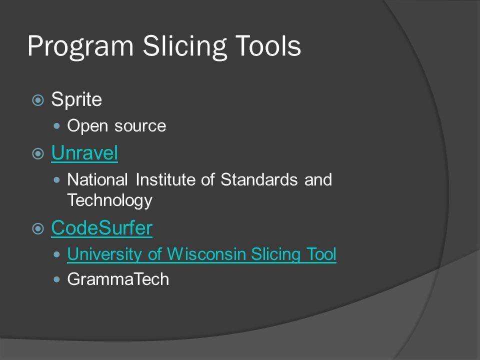 Program Slicing Tools Sprite Unravel CodeSurfer Open source
