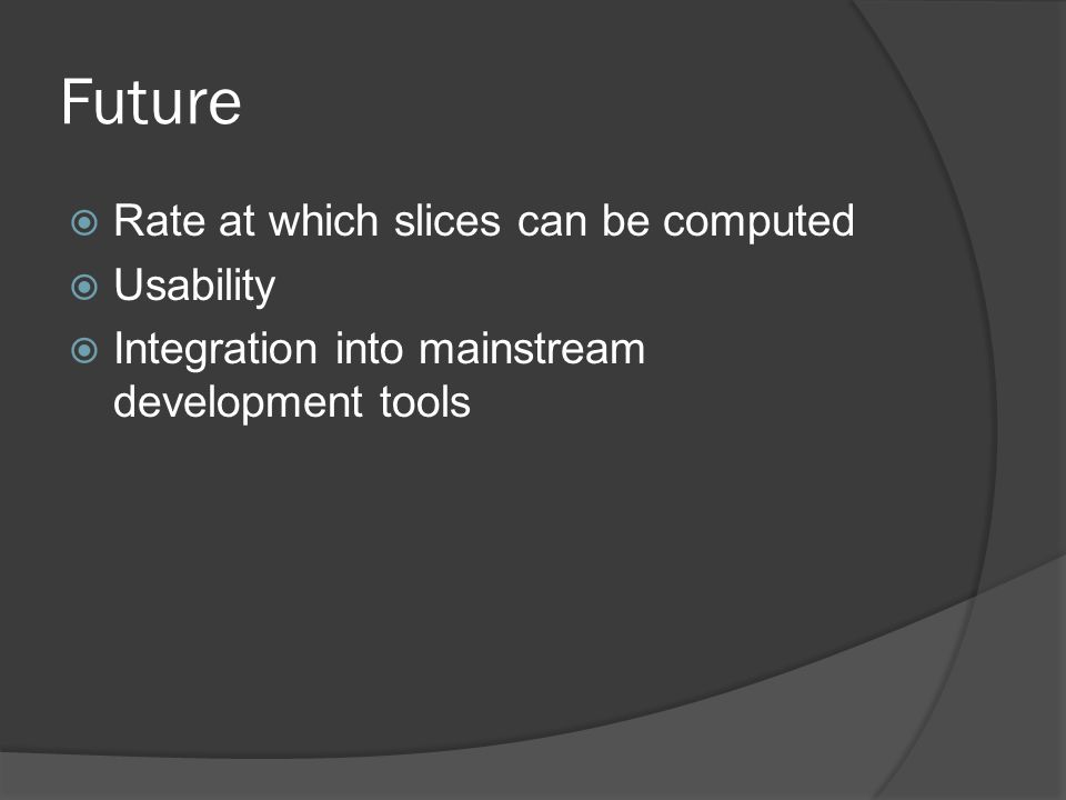 Future Rate at which slices can be computed Usability