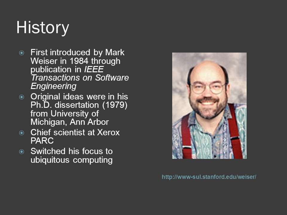 History First introduced by Mark Weiser in 1984 through publication in IEEE Transactions on Software Engineering.
