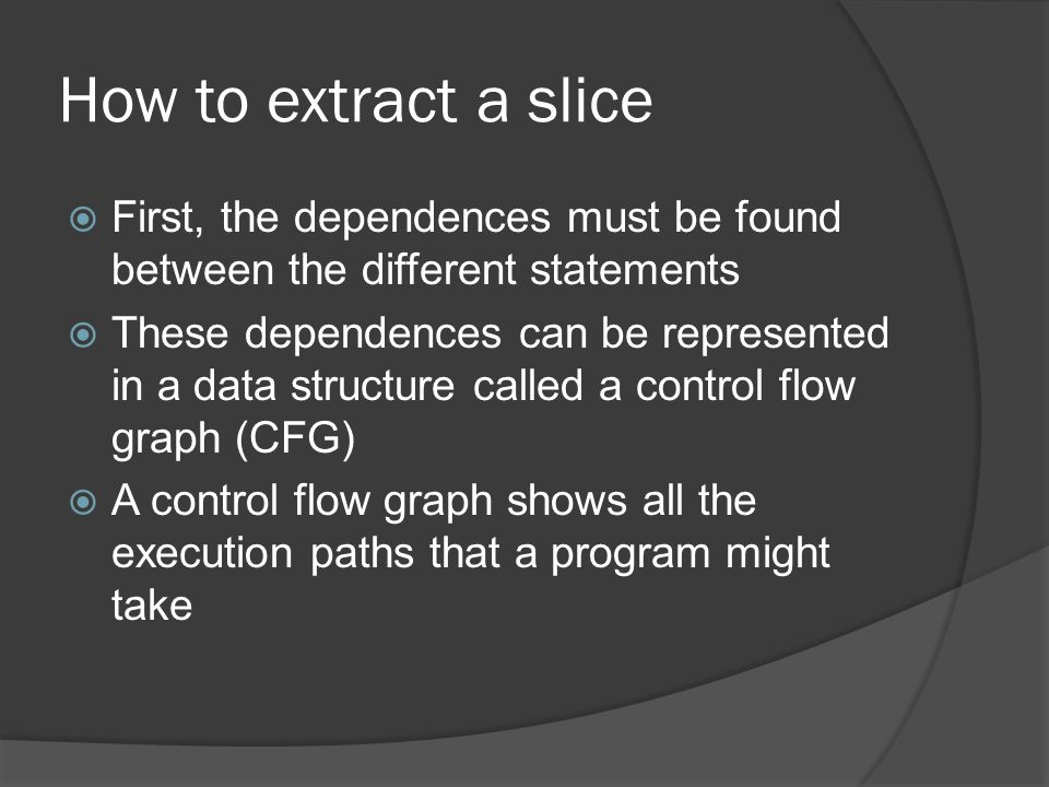 How to extract a slice First, the dependences must be found between the different statements.