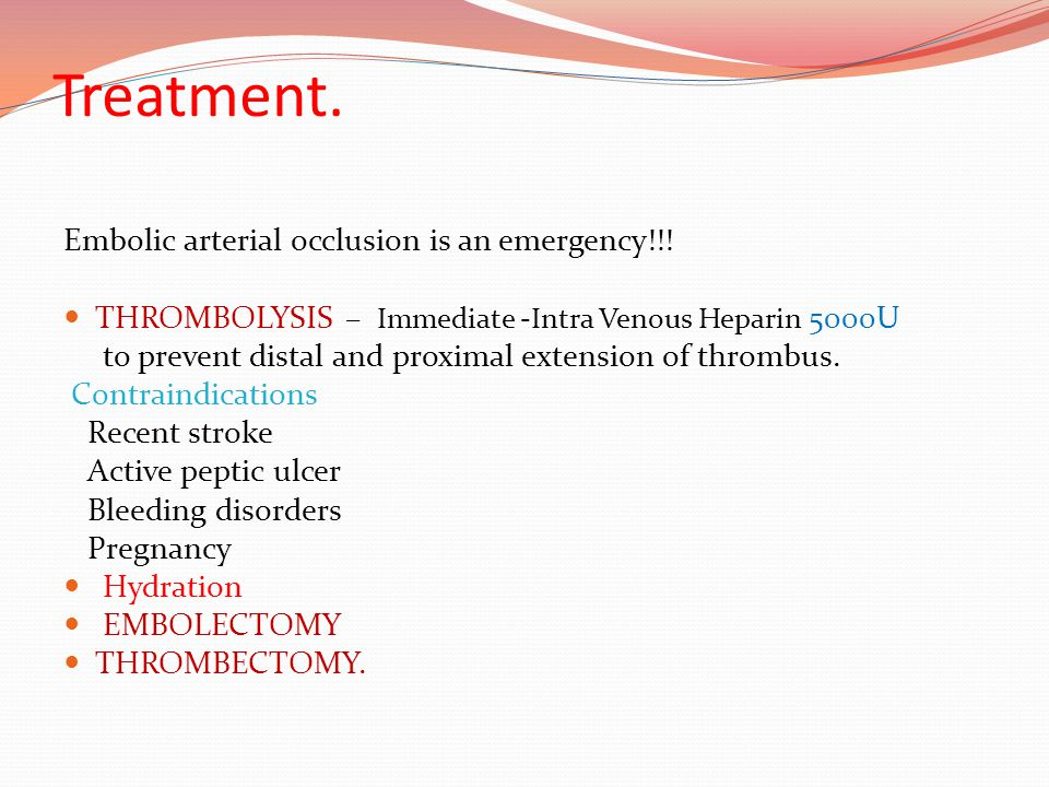 Treatment. Embolic arterial occlusion is an emergency!!!