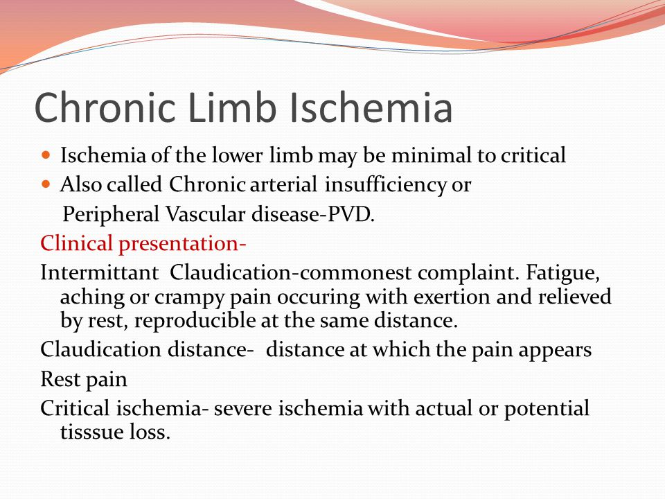 Chronic Limb Ischemia Ischemia of the lower limb may be minimal to critical. Also called Chronic arterial insufficiency or.