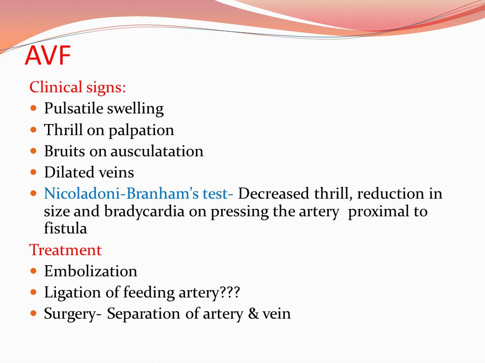 AVF Clinical signs: Pulsatile swelling Thrill on palpation