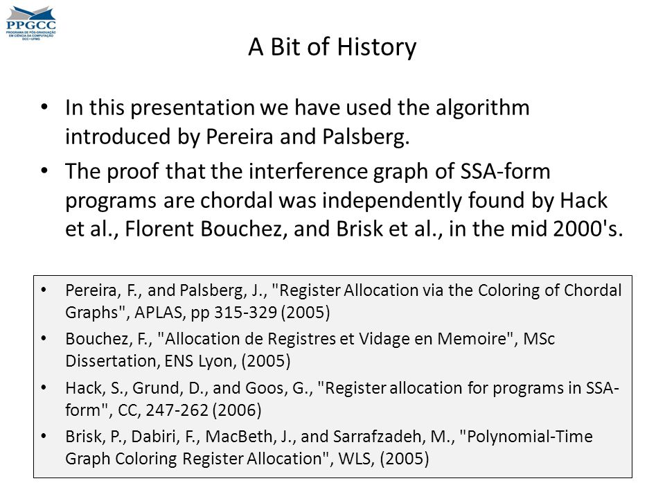 A Bit of History In this presentation we have used the algorithm introduced by Pereira and Palsberg.