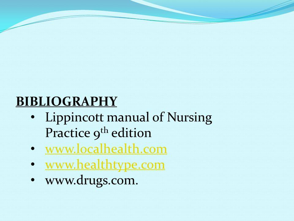 BIBLIOGRAPHY Lippincott manual of Nursing Practice 9th edition. www.localhealth.com. www.healthtype.com.