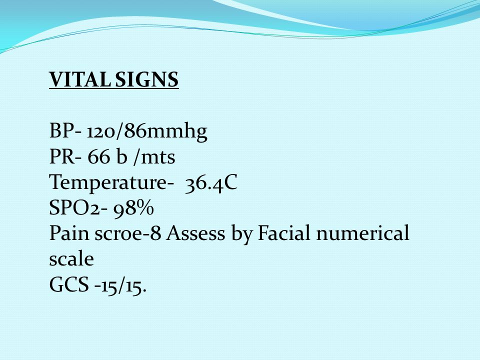 VITAL SIGNS BP- 120/86mmhg. PR- 66 b /mts. Temperature- 36.4C. SPO2- 98% Pain scroe-8 Assess by Facial numerical scale.