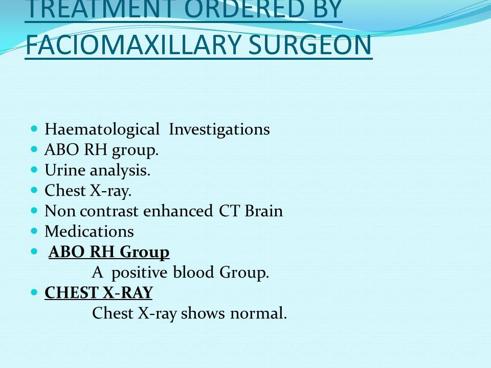 TREATMENT ORDERED BY FACIOMAXILLARY SURGEON