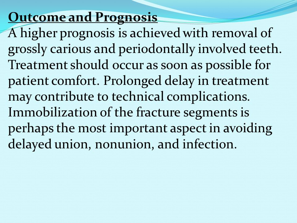 Outcome and Prognosis A higher prognosis is achieved with removal of grossly carious and periodontally involved teeth.