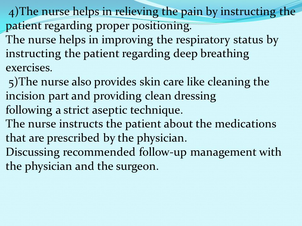 4)The nurse helps in relieving the pain by instructing the patient regarding proper positioning.