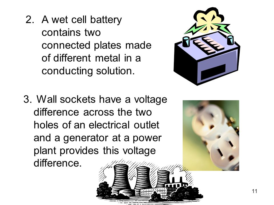 A wet cell battery contains two connected plates made of different metal in a conducting solution.