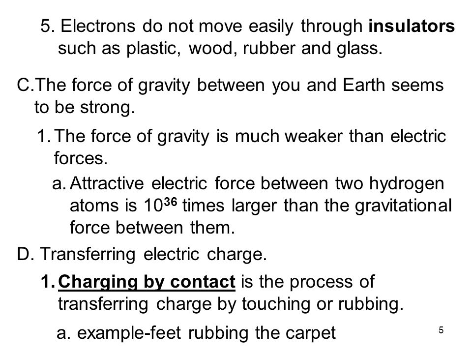 5. Electrons do not move easily through insulators such as plastic, wood, rubber and glass.