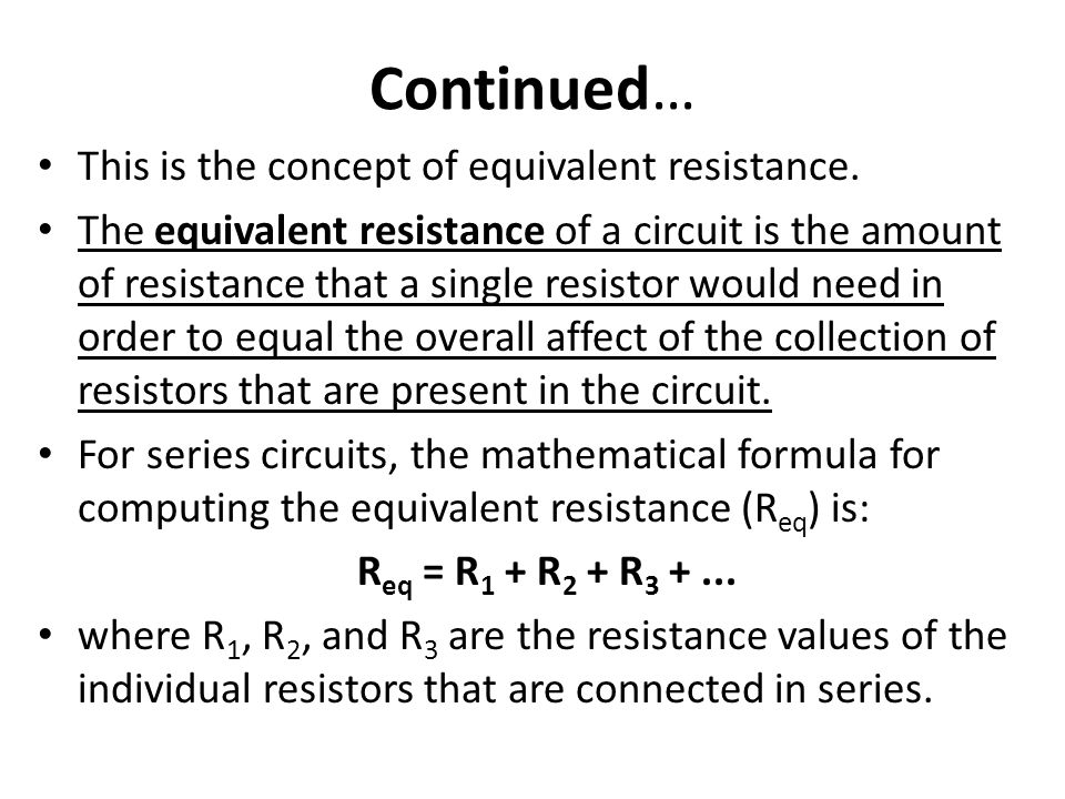 Continued… This is the concept of equivalent resistance.