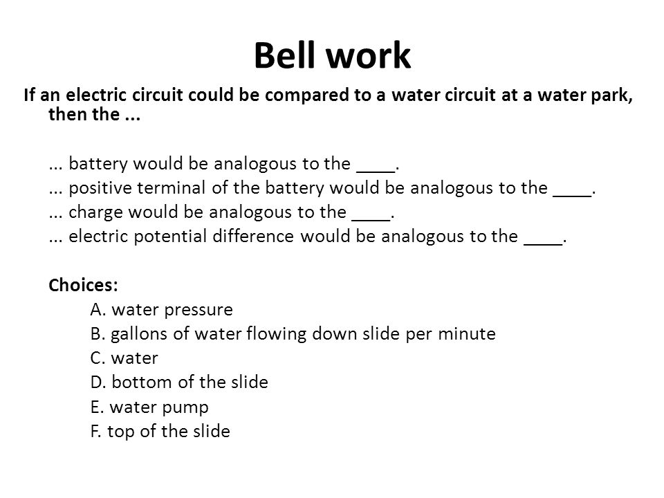 Bell work If an electric circuit could be compared to a water circuit at a water park, then the ...