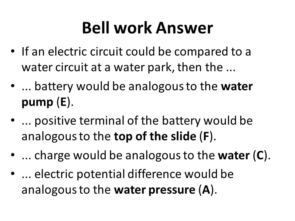 Bell work Answer If an electric circuit could be compared to a water circuit at a water park, then the ...