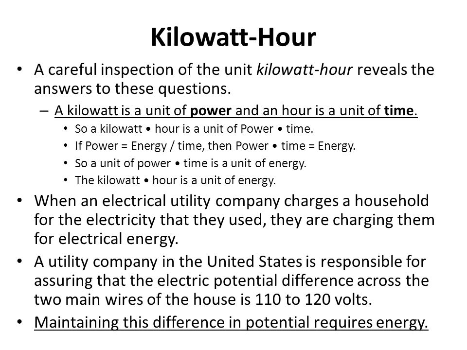 Kilowatt-Hour A careful inspection of the unit kilowatt-hour reveals the answers to these questions.