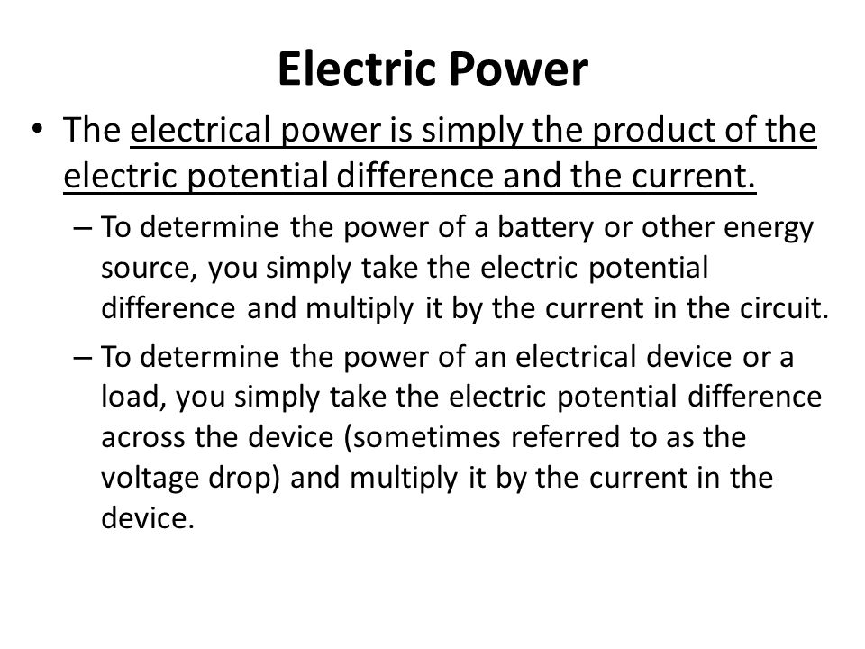 Electric Power The electrical power is simply the product of the electric potential difference and the current.