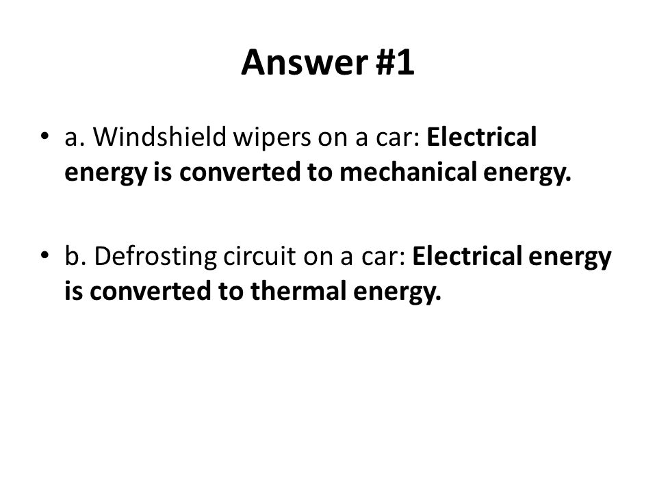 Answer #1 a. Windshield wipers on a car: Electrical energy is converted to mechanical energy.