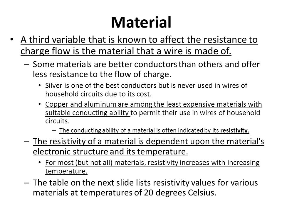 Material A third variable that is known to affect the resistance to charge flow is the material that a wire is made of.
