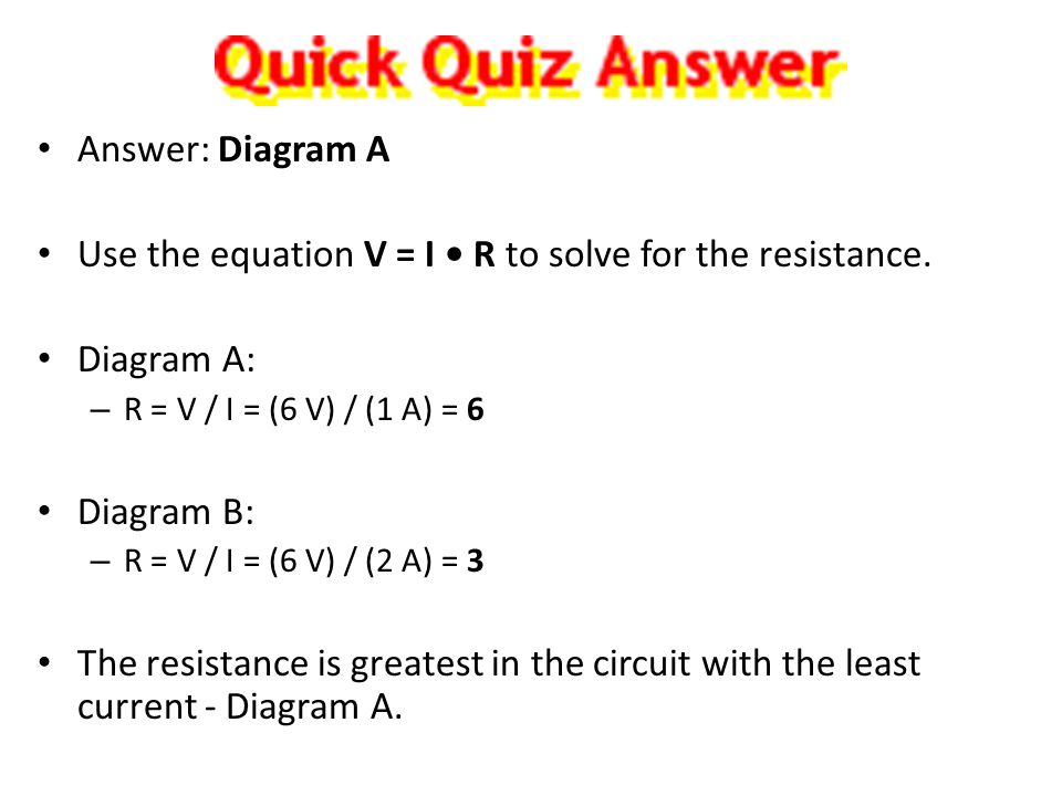 Use the equation V = I • R to solve for the resistance. Diagram A: