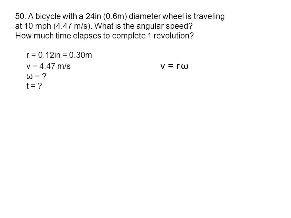 50. A bicycle with a 24in (0.6m) diameter wheel is traveling