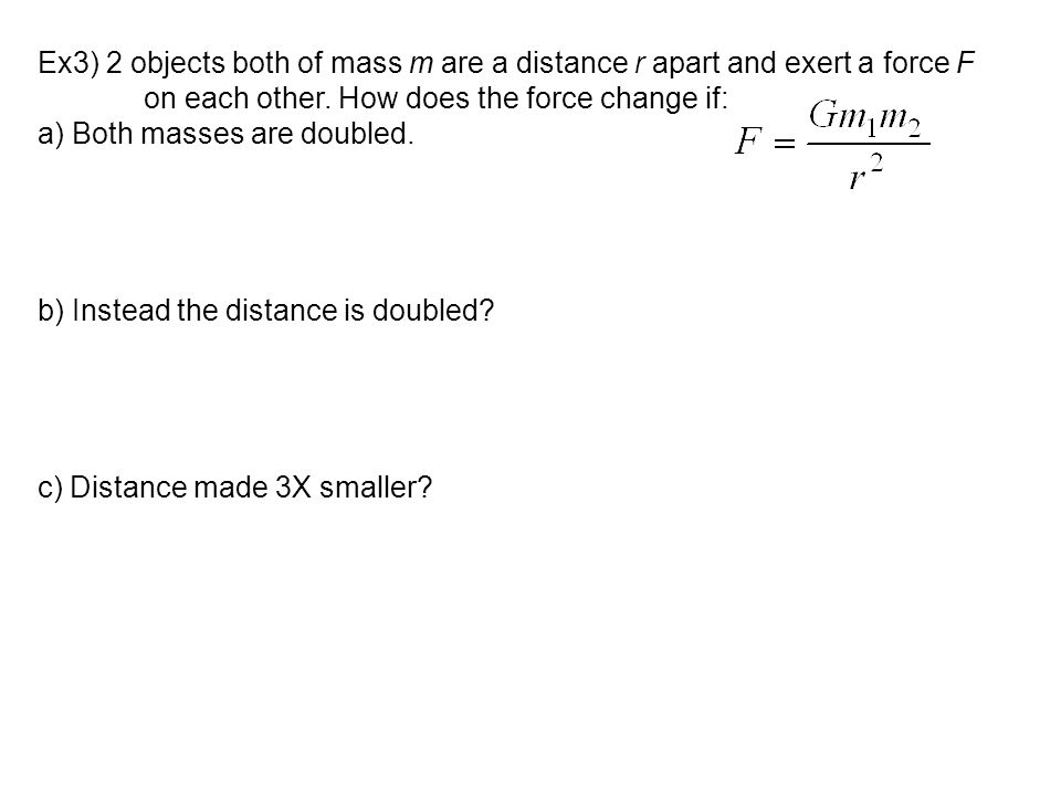 Ex3) 2 objects both of mass m are a distance r apart and exert a force F