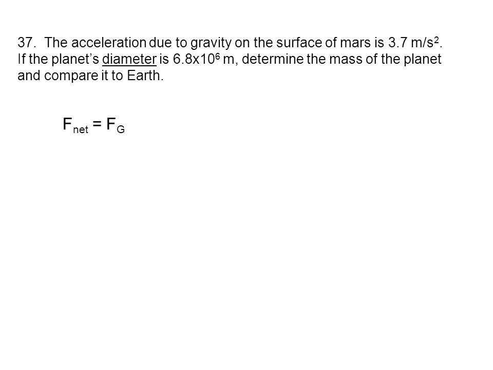 37. The acceleration due to gravity on the surface of mars is 3.7 m/s2.