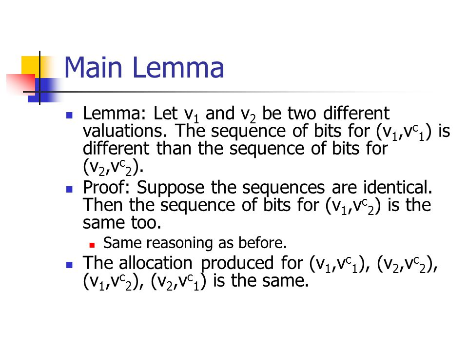 Main Lemma Lemma: Let v1 and v2 be two different valuations. The sequence of bits for (v1,vc1) is different than the sequence of bits for (v2,vc2).
