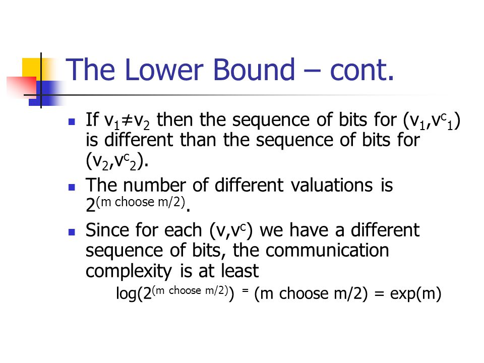 The Lower Bound – cont. If v1≠v2 then the sequence of bits for (v1,vc1) is different than the sequence of bits for (v2,vc2).