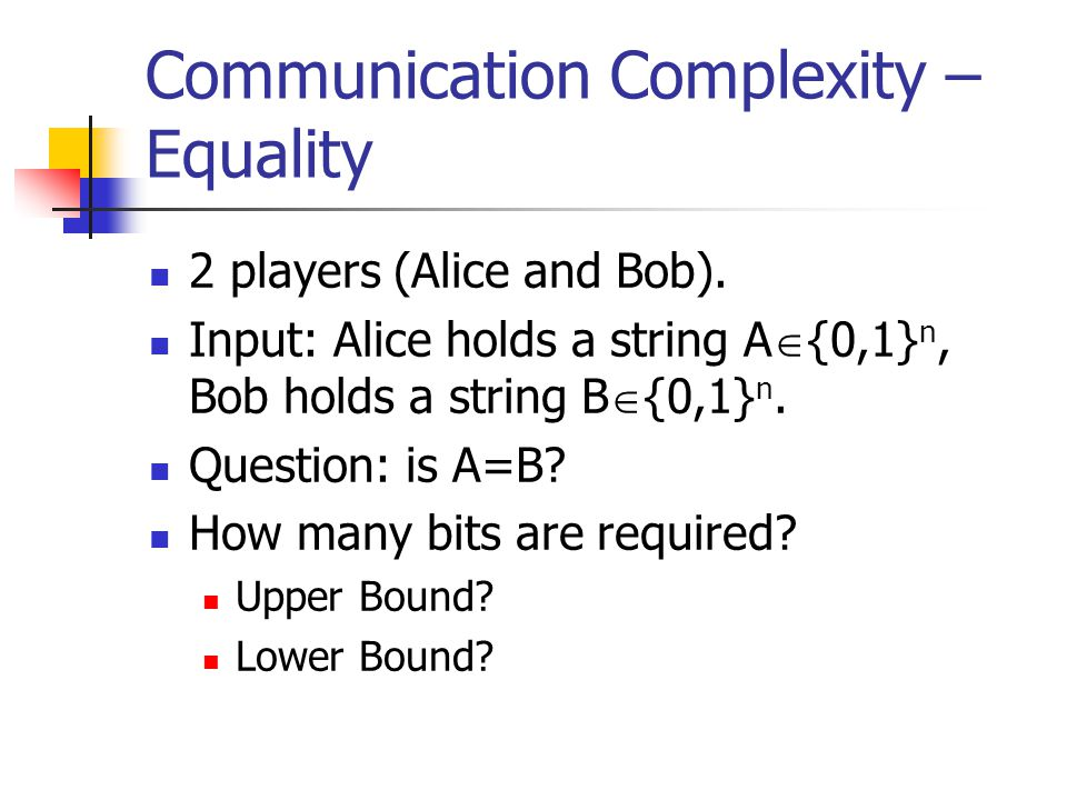 Communication Complexity – Equality