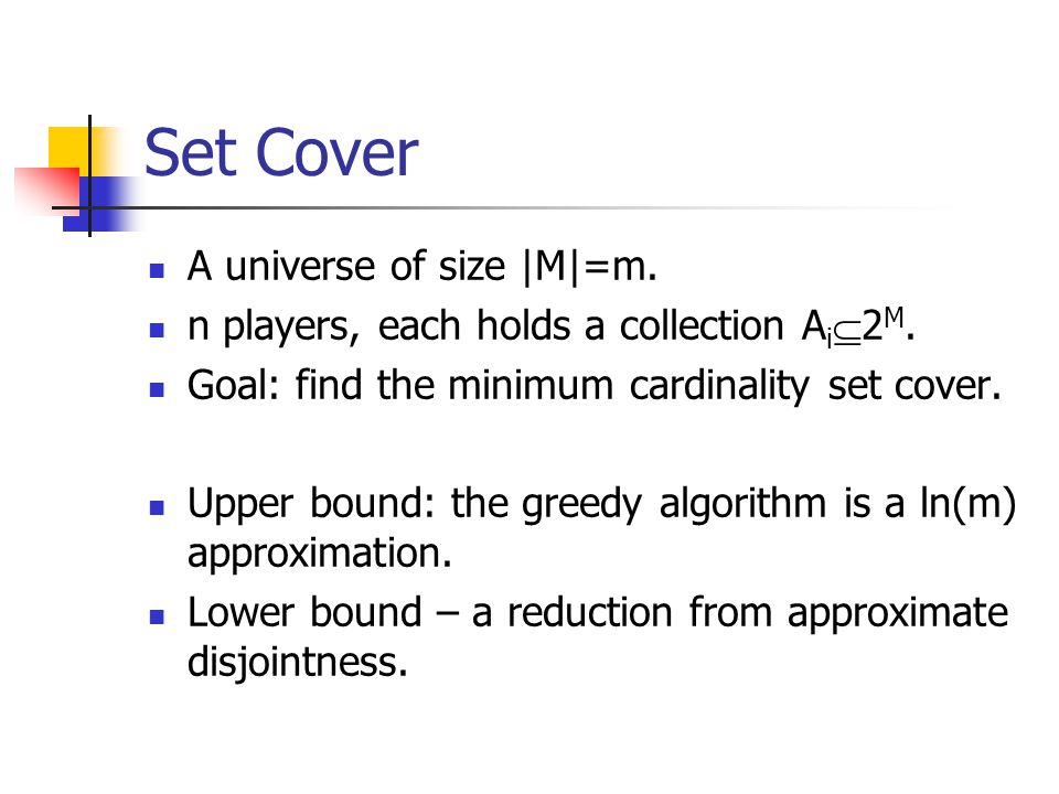 Set Cover A universe of size |M|=m.