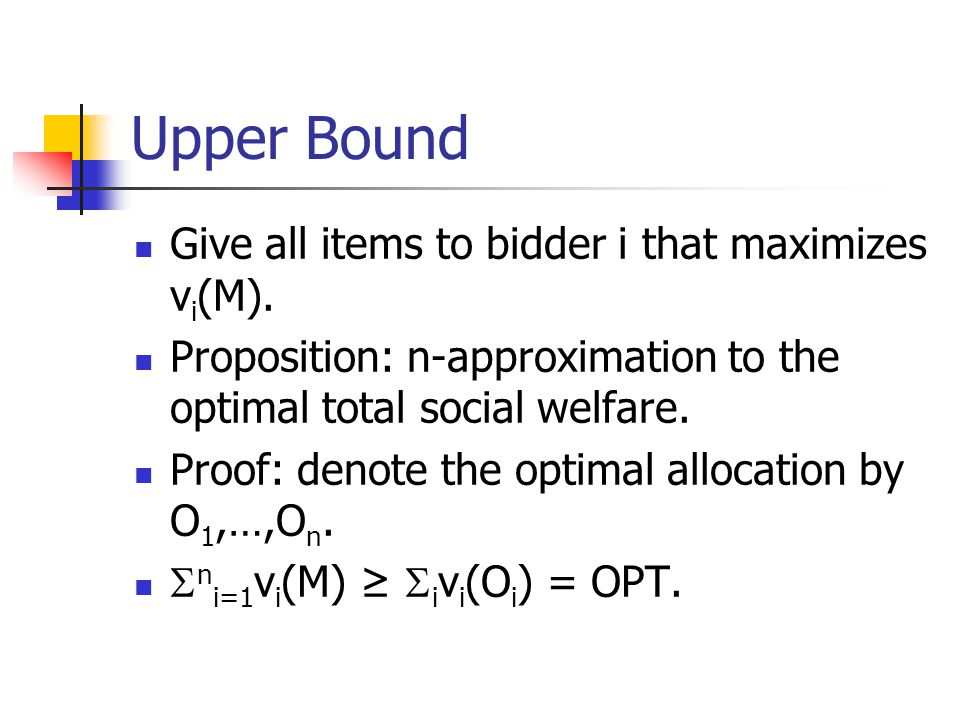 Upper Bound Give all items to bidder i that maximizes vi(M).