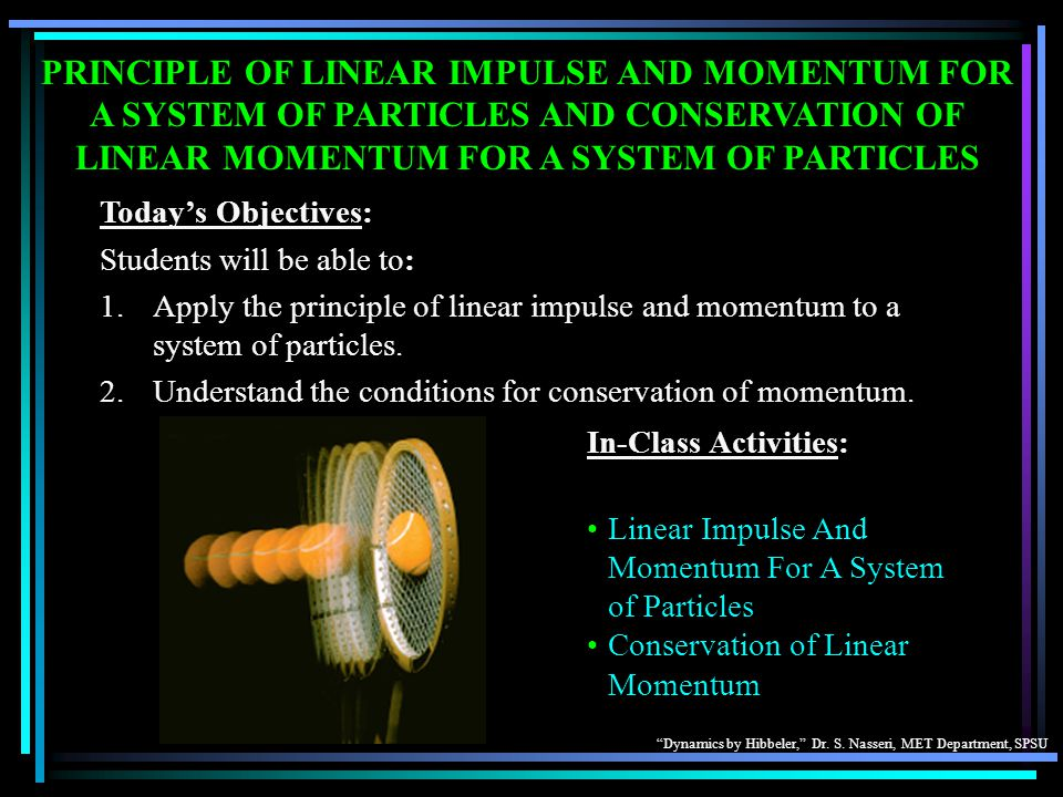 PRINCIPLE OF LINEAR IMPULSE AND MOMENTUM FOR A SYSTEM OF PARTICLES AND CONSERVATION OF LINEAR MOMENTUM FOR A SYSTEM OF PARTICLES
