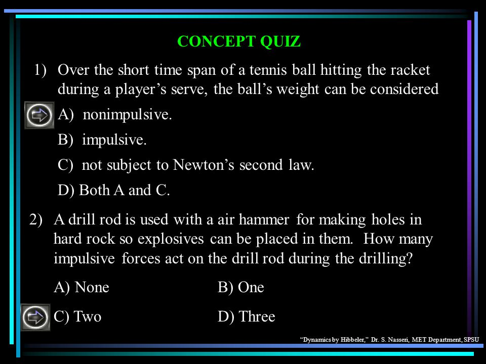 C) not subject to Newton's second law. D) Both A and C.