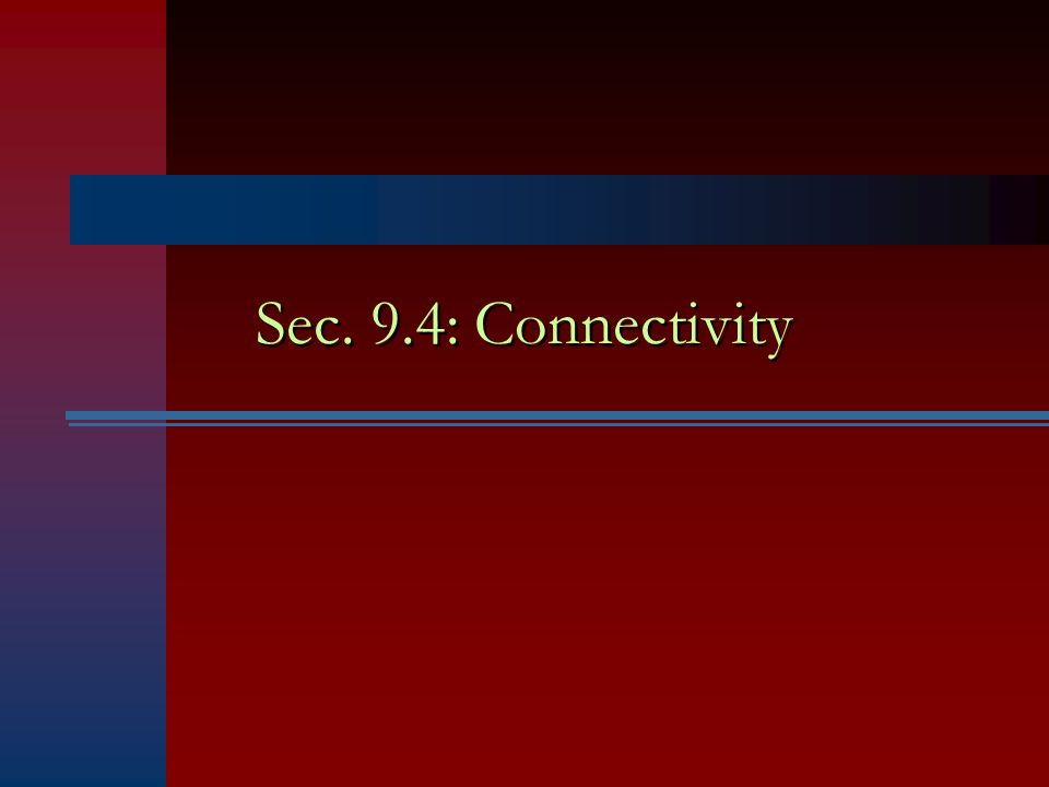 Sec. 9.4: Connectivity