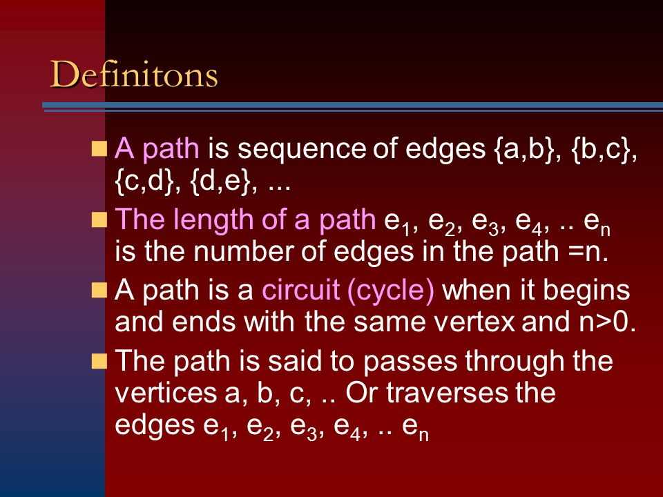 Definitons A path is sequence of edges {a,b}, {b,c}, {c,d}, {d,e}, ...