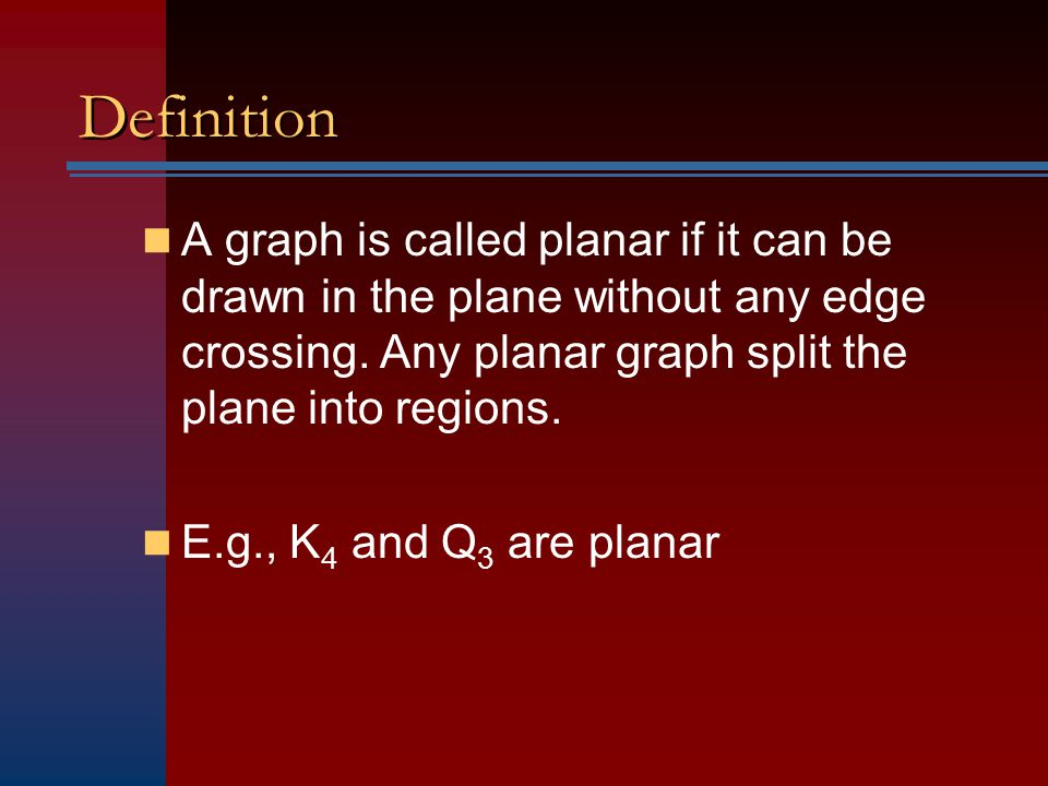 Definition A graph is called planar if it can be drawn in the plane without any edge crossing. Any planar graph split the plane into regions.