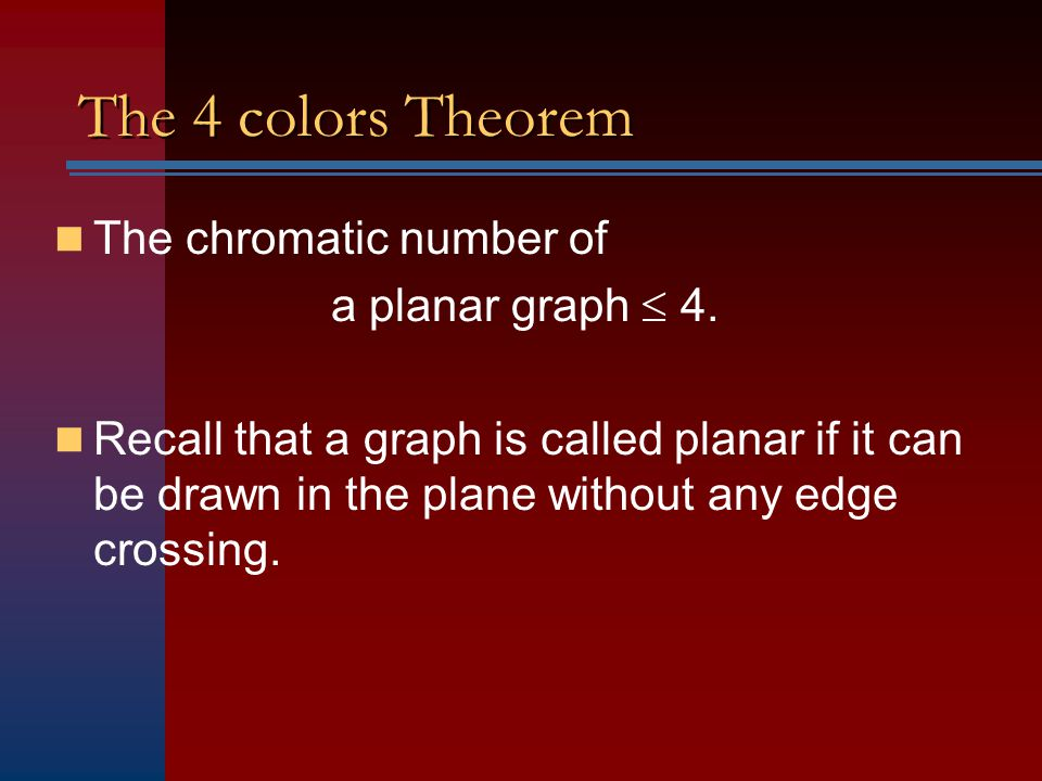 The 4 colors Theorem The chromatic number of a planar graph  4.