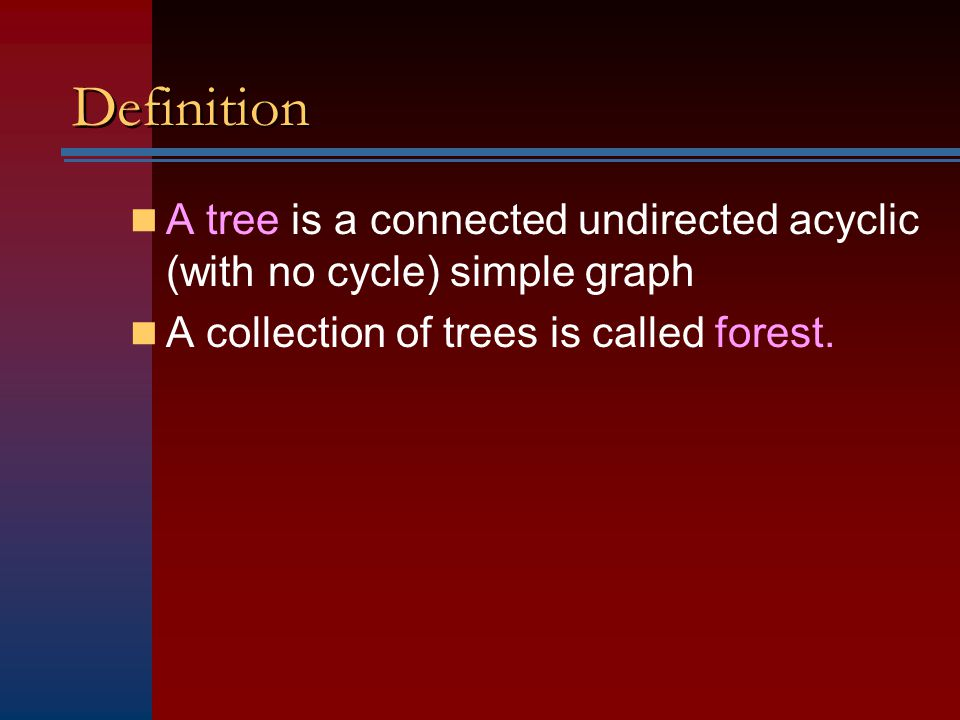 Definition A tree is a connected undirected acyclic (with no cycle) simple graph.