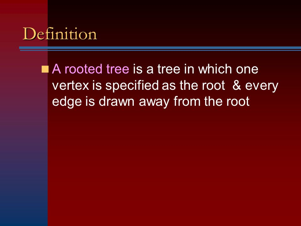 Definition A rooted tree is a tree in which one vertex is specified as the root & every edge is drawn away from the root.