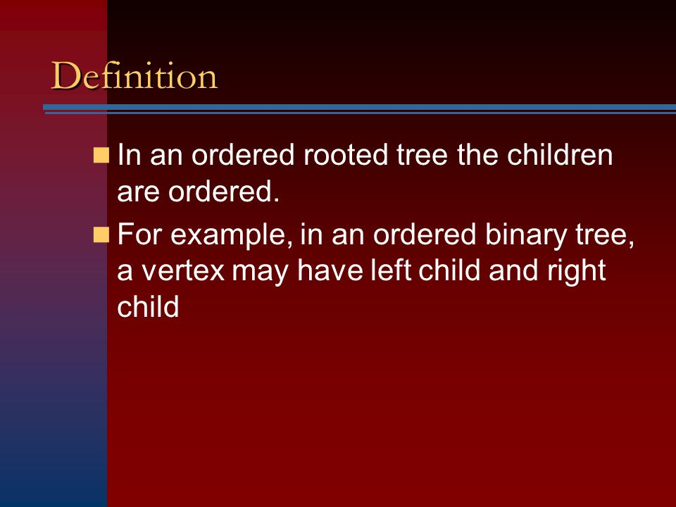 Definition In an ordered rooted tree the children are ordered.