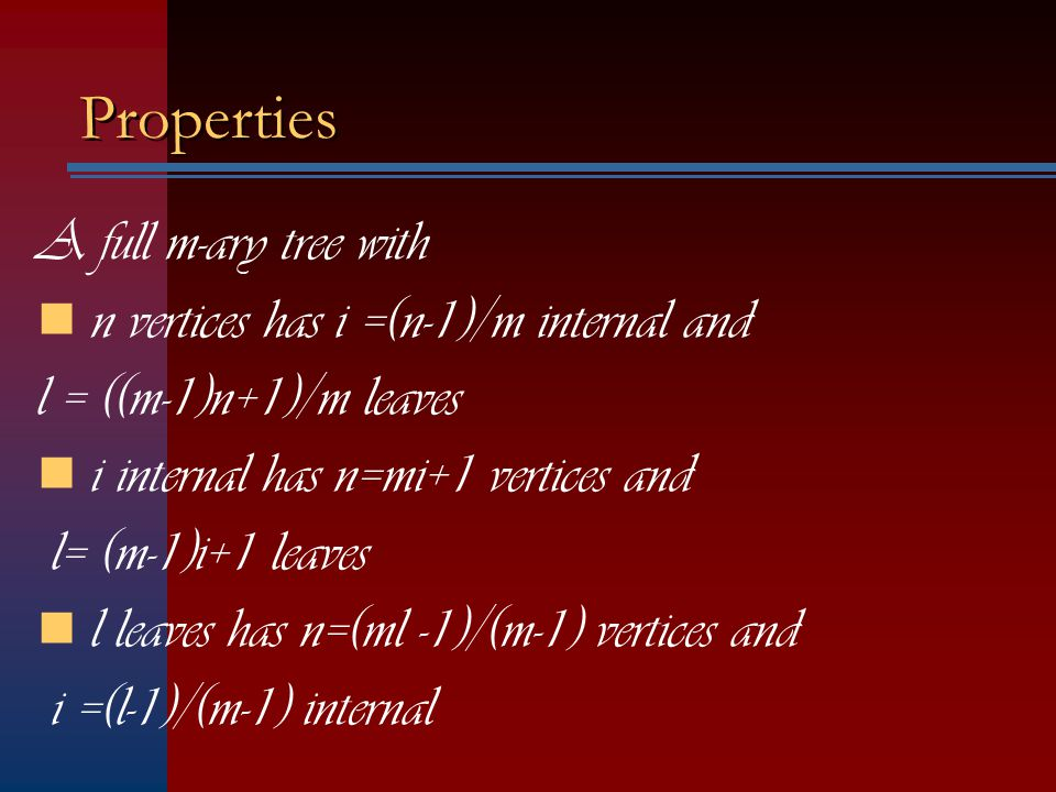 Properties A full m-ary tree with