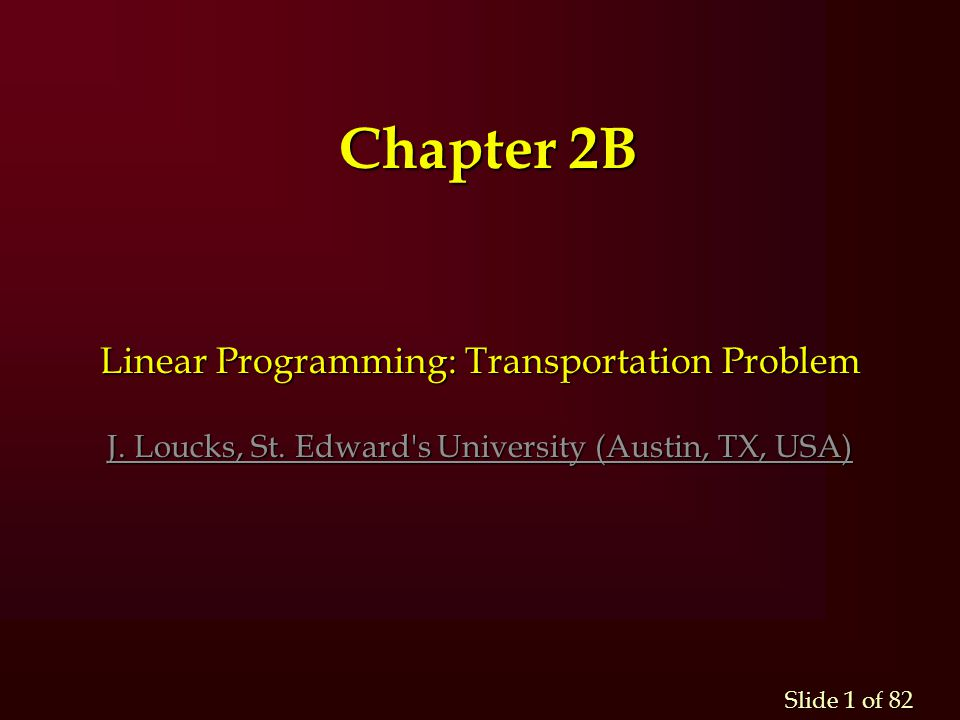 Chapter 2B Linear Programming: Transportation Problem J.