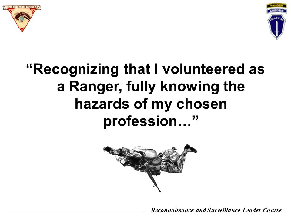 Recognizing that I volunteered as a Ranger, fully knowing the hazards of my chosen profession…