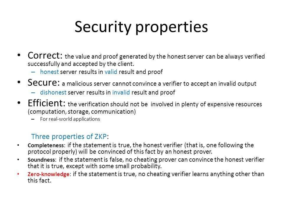 Security properties Correct: the value and proof generated by the honest server can be always verified successfully and accepted by the client.