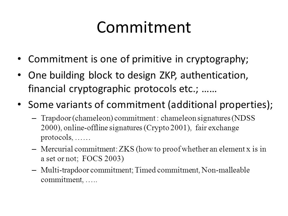 Commitment Commitment is one of primitive in cryptography;