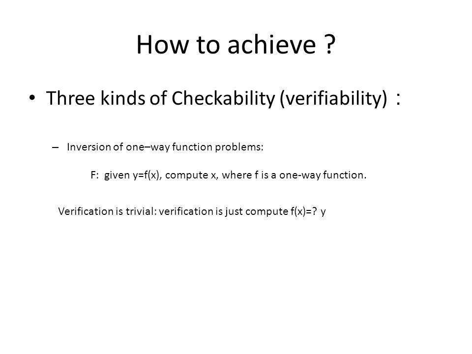 How to achieve Three kinds of Checkability (verifiability):