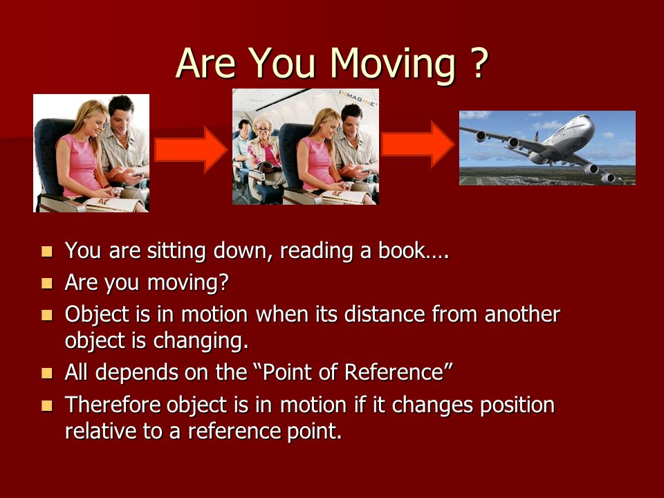 Are You Moving You are sitting down, reading a book….